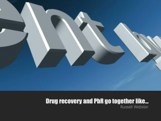 Drug recovery and PbR go together like…