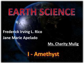 Frederick Irving L. Rico Jane Marie Apelado Ms. Charity Mulig
