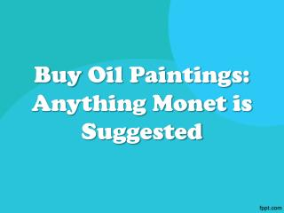 Buy Oil Paintings: Anything Monet is Suggested