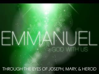 THROUGH THE EYES OF JOSEPH, MARY, & HEROD