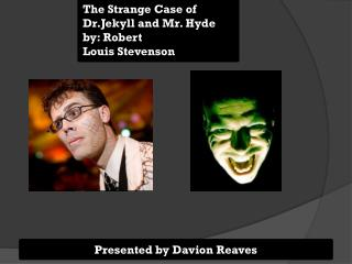 The Strange Case of  Dr.Jekyll  and Mr. Hyde by: Robert  Louis Stevenson