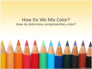 How Do  We  Mix  Color ?