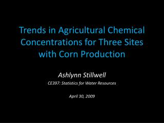 Trends in  Agricultural Chemical Concentrations for  Three Sites with Corn Production