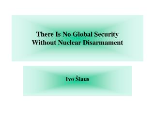 There Is No Global Security Without Nuclear Disarmament