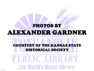 Photos by Alexander Gardner Courtesy of the Kansas State Historical Society
