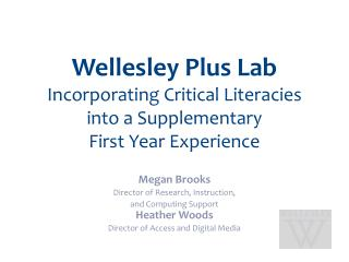 Wellesley Plus Lab Incorporating Critical  Literacies into a Supplementary  First Year Experience