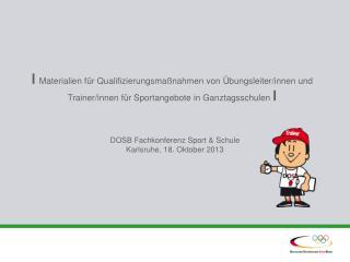 DOSB Fachkonferenz Sport & Schule  Karlsruhe, 18. Oktober 2013