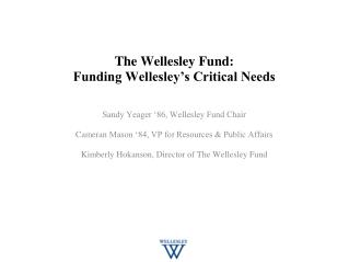 The Wellesley Fund:   Funding Wellesley�s Critical Needs