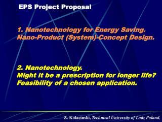 EPS Project Proposal    1. Nanotechnology for Energy Saving.  Nano-Product System-Concept Design.    2. Nanotechnology.