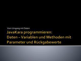 JavaKara programmieren: Daten – Variablen und Methoden mit Parameter und Rückgabewerte