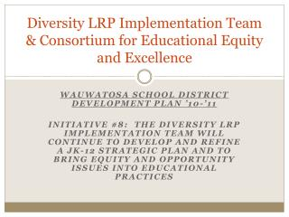 Diversity LRP Implementation Team & Consortium for Educational Equity and Excellence