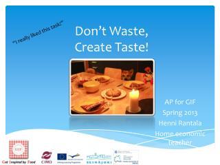 Don't  Waste, Create Taste !