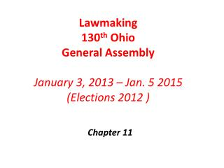 Lawmaking  130 th  Ohio  General Assembly January 3, 2013  –  Jan . 5  2015 ( Elections 2012 )