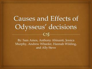 Causes and Effects of Odysseus' decisions