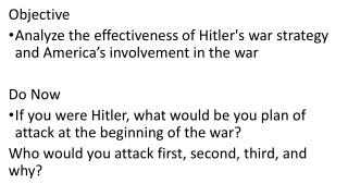 Objective Analyze the effectiveness of Hitler's war strategy and America's involvement in the war