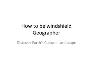 How to be windshield Geographer