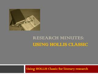 Research minutes: Using  hollis  classic