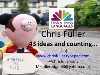 Chris Fuller 43 ideas and counting... ( ish ) chrisfuller.typepad @ chrisfullerisms