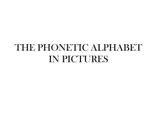 THE PHONETIC ALPHABET IN PICTURES