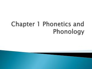 Chapter 1 Phonetics and Phonology