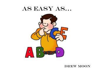AS easy as…