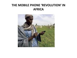 THE MOBILE PHONE 'REVOLUTION' IN AFRICA