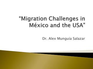 """ Migration Challenges  in México and  the  USA"""