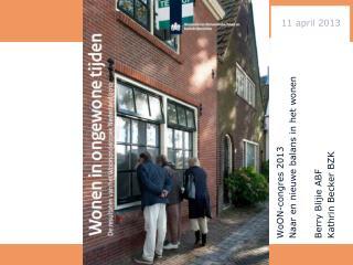 WoON-congres  2013 Naar en nieuwe balans in het wonen Berry Blijie ABF Kathrin Becker BZK