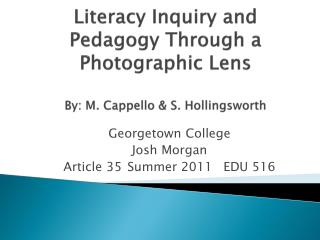 Literacy Inquiry and Pedagogy Through a Photographic Lens By: M.  Cappello  & S. Hollingsworth