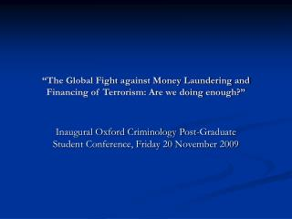 The Global Fight against Money Laundering and Financing of Terrorism: Are we doing enough