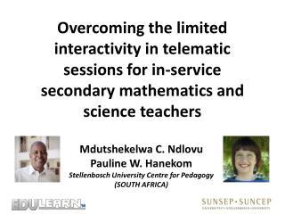 Mdutshekelwa  C.  Ndlovu Pauline W. Hanekom Stellenbosch  University  Centre  for Pedagogy