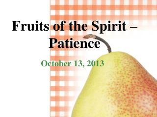 Fruits of the Spirit  – Patie n ce