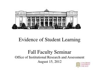 Evidence of Student Learning  Fall Faculty Seminar Office of Institutional Research and Assessment