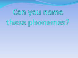 Can you name these phonemes?