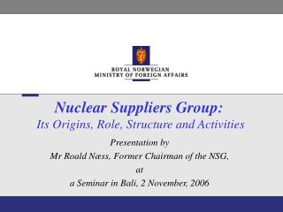 Nuclear Suppliers Group:  Its Origins, Role, Structure and Activities