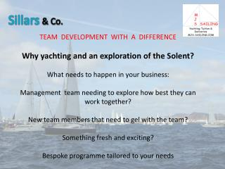 TEAM  DEVELOPMENT  WITH  A  DIFFERENCE Why yachting and an exploration of the Solent?