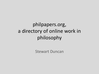 philpapers , a directory of online work in philosophy