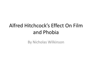 Alfred Hitchcock's Effect  O n Film and Phobia