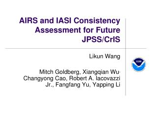 AIRS and IASI  Consistency Assessment  for  Future JPSS/ CrIS