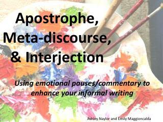 Apostrophe,  Meta-discourse ,  &  Interjection