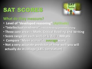"SAT SCORES  What do they measure?    Level of ""developed reasoning""  (Aptitude)"