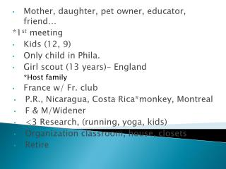 Mother, daughter, pet owner, educator, friend… * 1 st  meeting Kids (12, 9) Only child in  Phila .