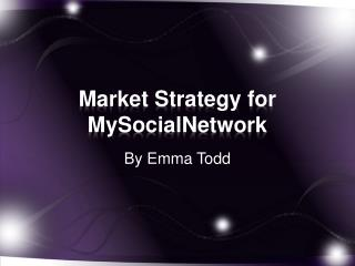 Market Strategy for  MySocialNetwork