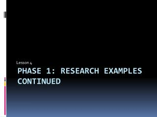 Phase 1: Research Examples Continued