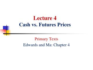 Lecture  4 Cash vs.  Futures Prices
