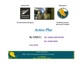 Action Plan  By OMCC :     Mr.  AUNG ZAW MYINT Mr.  AUNG MYO 24.5.2012