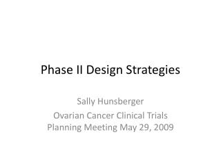Phase II Design Strategies