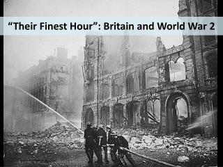 """Their Finest Hour"": Britain and World War 2"