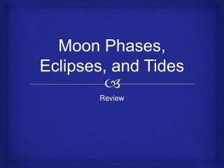 Moon Phases, Eclipses, and Tides