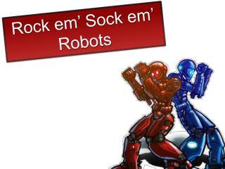 Rock  em ' Sock  em ' Robots